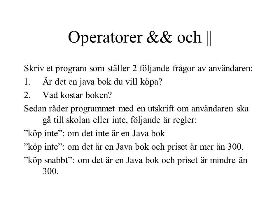 Operatorer && och || Skriv et program som ställer 2 följande frågor av användaren: 1.Är det en java bok du vill köpa? 2.Vad kostar boken? Sedan råder