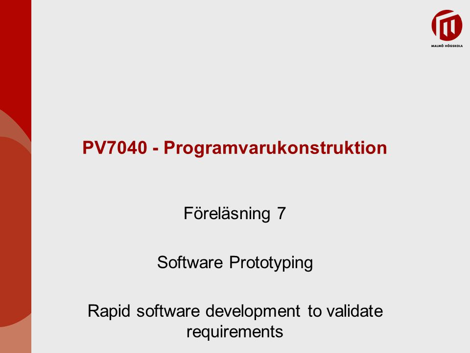 PV7040 - Programvarukonstruktion Föreläsning 7 Software Prototyping Rapid software development to validate requirements