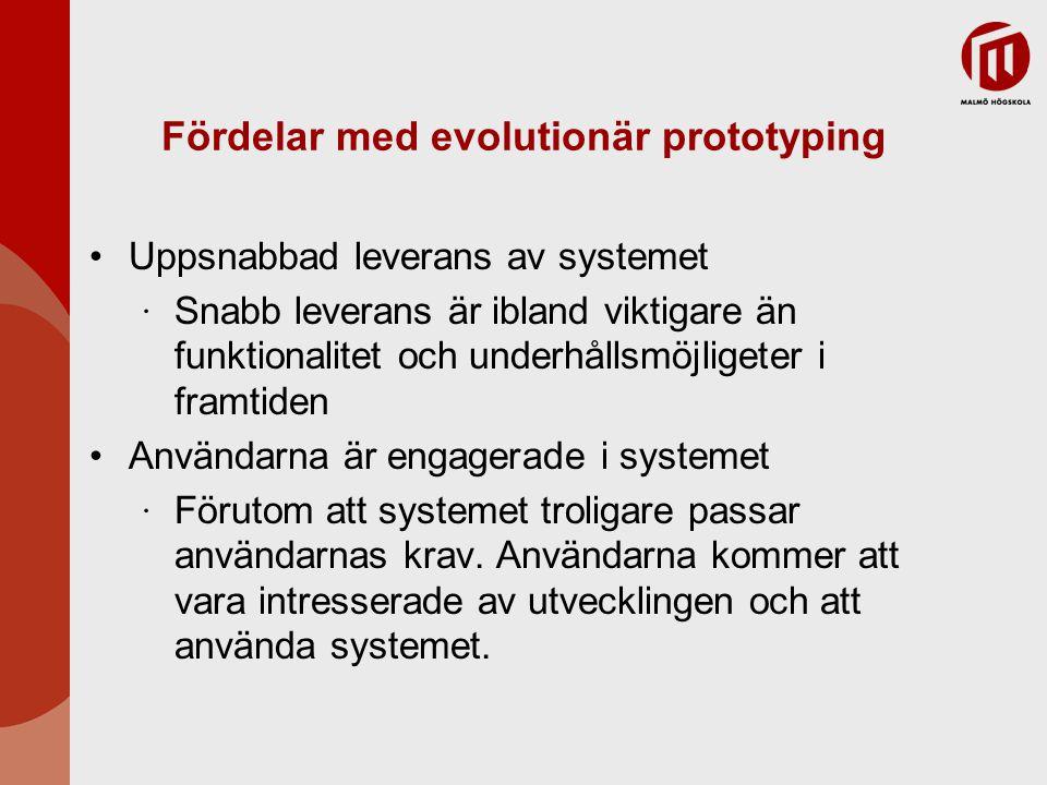 Fördelar med evolutionär prototyping Uppsnabbad leverans av systemet ∙ Snabb leverans är ibland viktigare än funktionalitet och underhållsmöjligeter i framtiden Användarna är engagerade i systemet ∙ Förutom att systemet troligare passar användarnas krav.