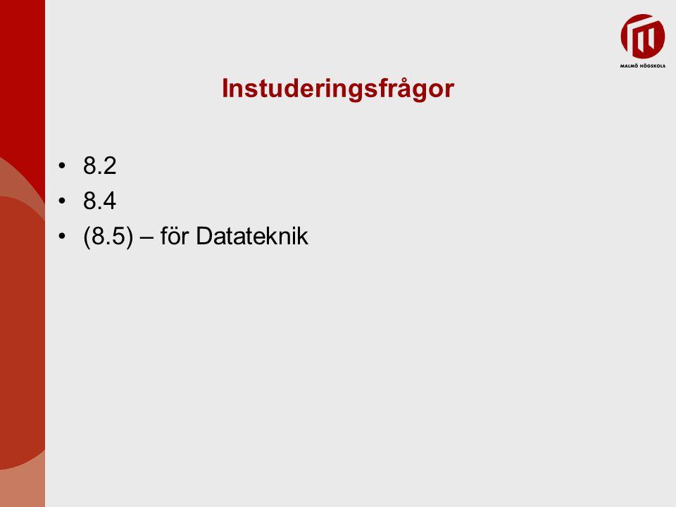 Instuderingsfrågor 8.2 8.4 (8.5) – för Datateknik