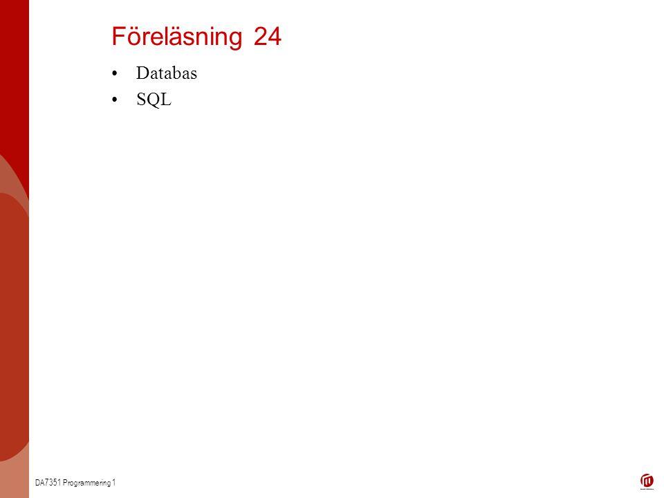 DA7351 Programmering 1 Databas SQL Föreläsning 24