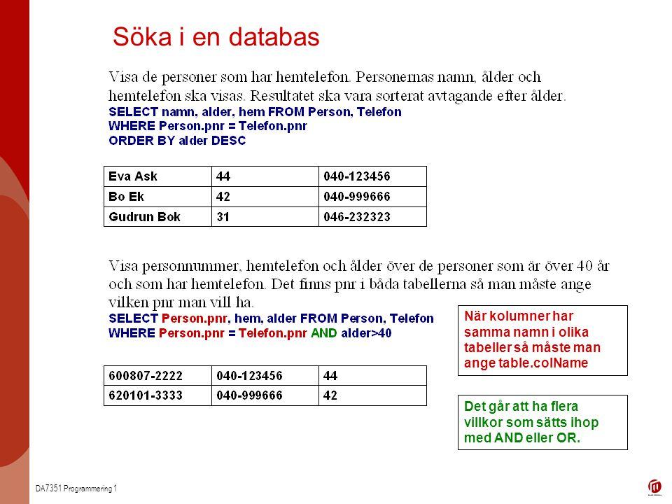 DA7351 Programmering 1 Söka i en databas Det går att ha flera villkor som sätts ihop med AND eller OR.