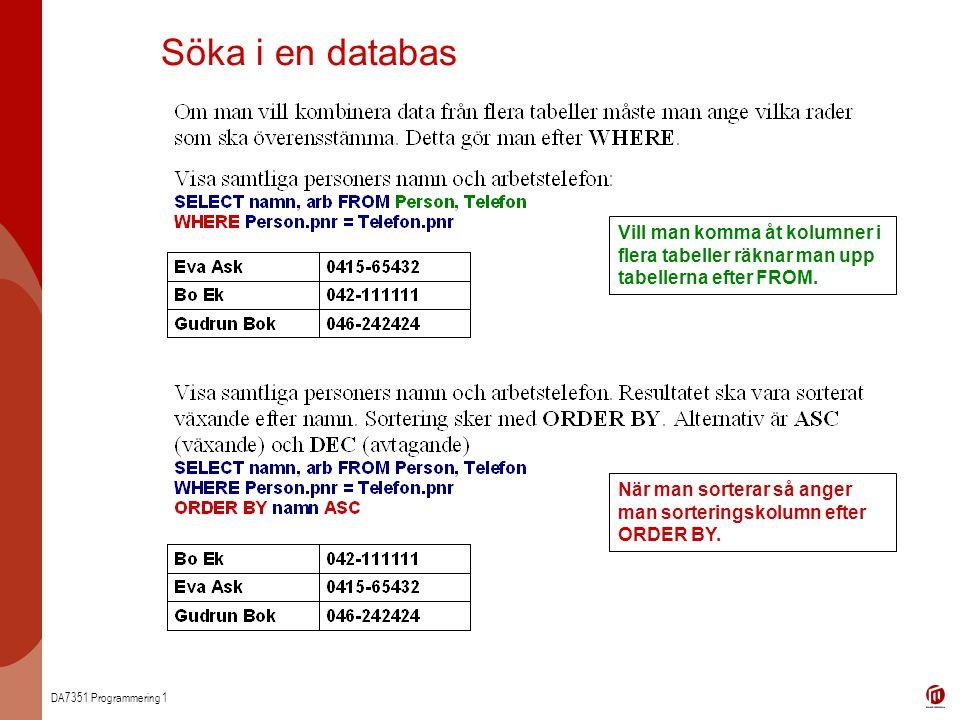 DA7351 Programmering 1 Söka i en databas Vill man komma åt kolumner i flera tabeller räknar man upp tabellerna efter FROM.
