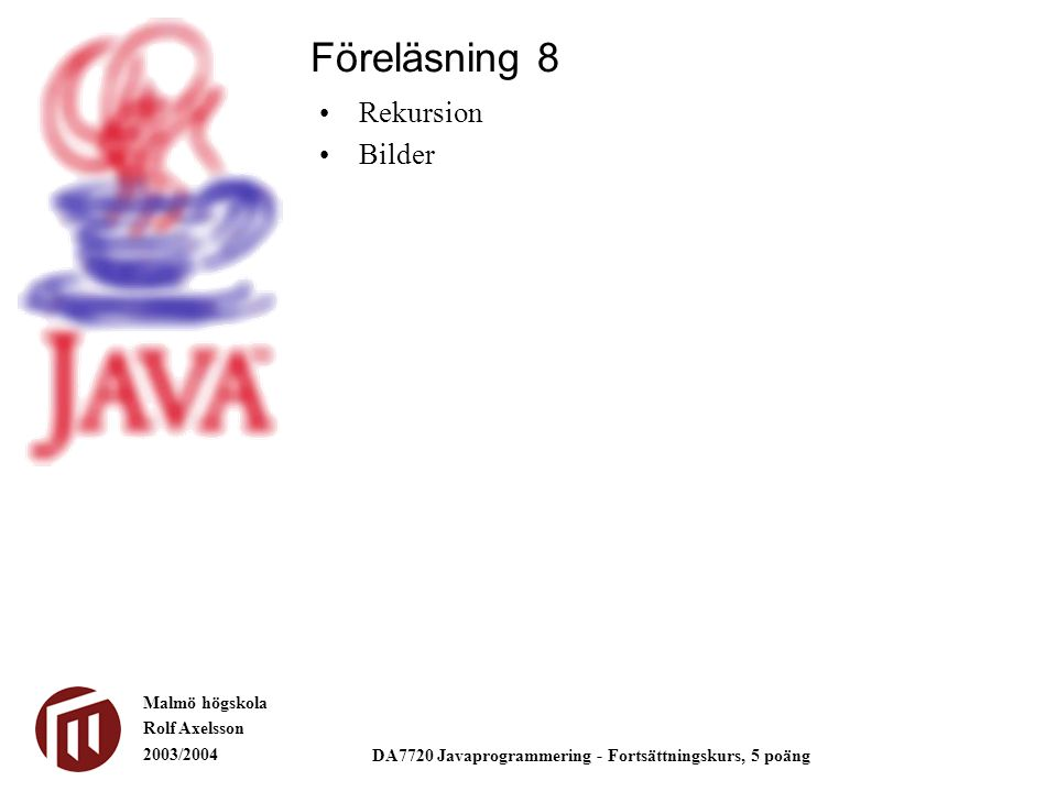 Malmö högskola Rolf Axelsson 2003/2004 DA7720 Javaprogrammering - Fortsättningskurs, 5 poäng Rekursion Bilder Föreläsning 8