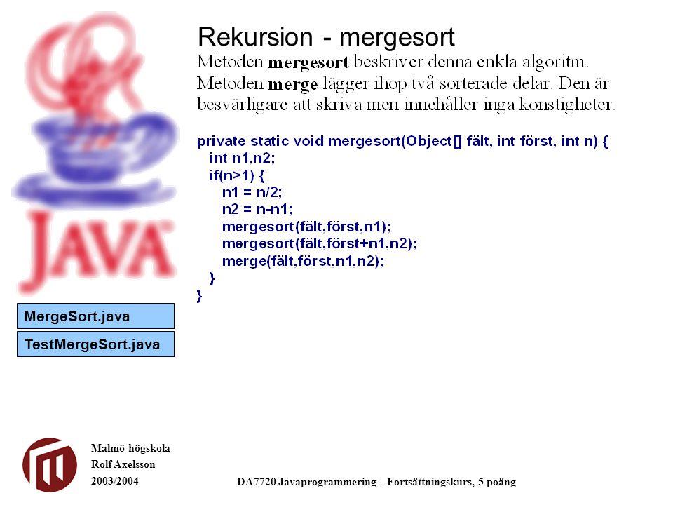 Malmö högskola Rolf Axelsson 2003/2004 DA7720 Javaprogrammering - Fortsättningskurs, 5 poäng Rekursion - mergesort MergeSort.java TestMergeSort.java