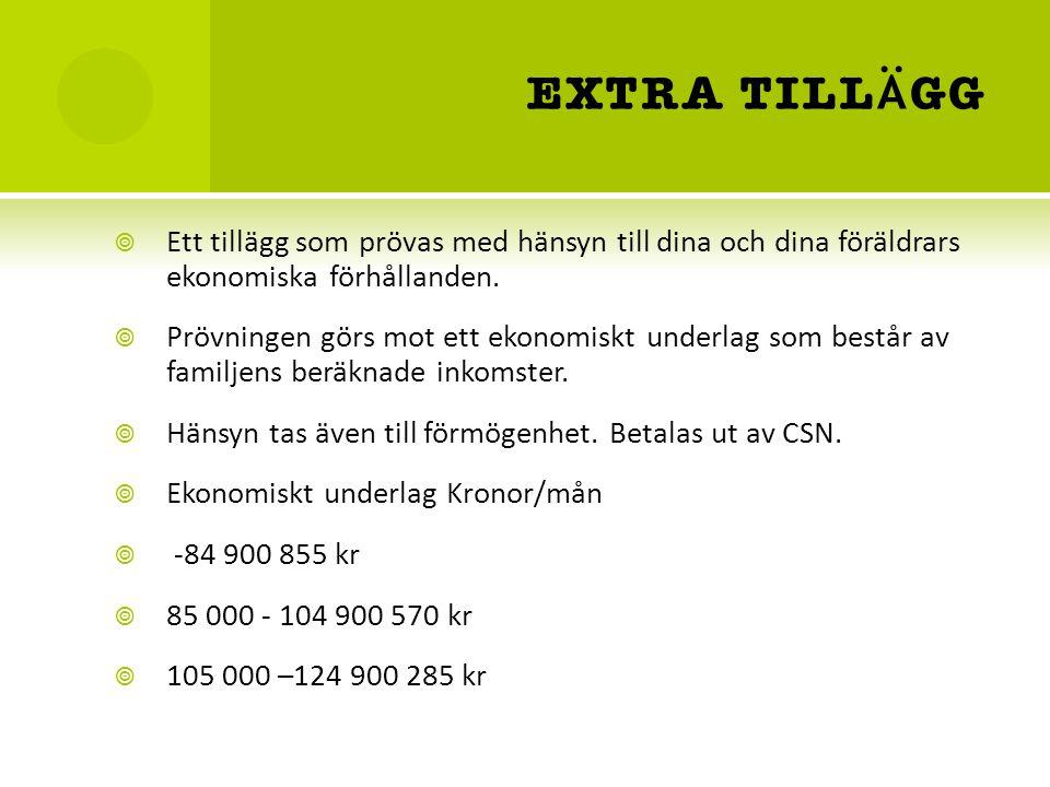 EXTRA TILL Ä GG  Ett tillägg som prövas med hänsyn till dina och dina föräldrars ekonomiska förhållanden.