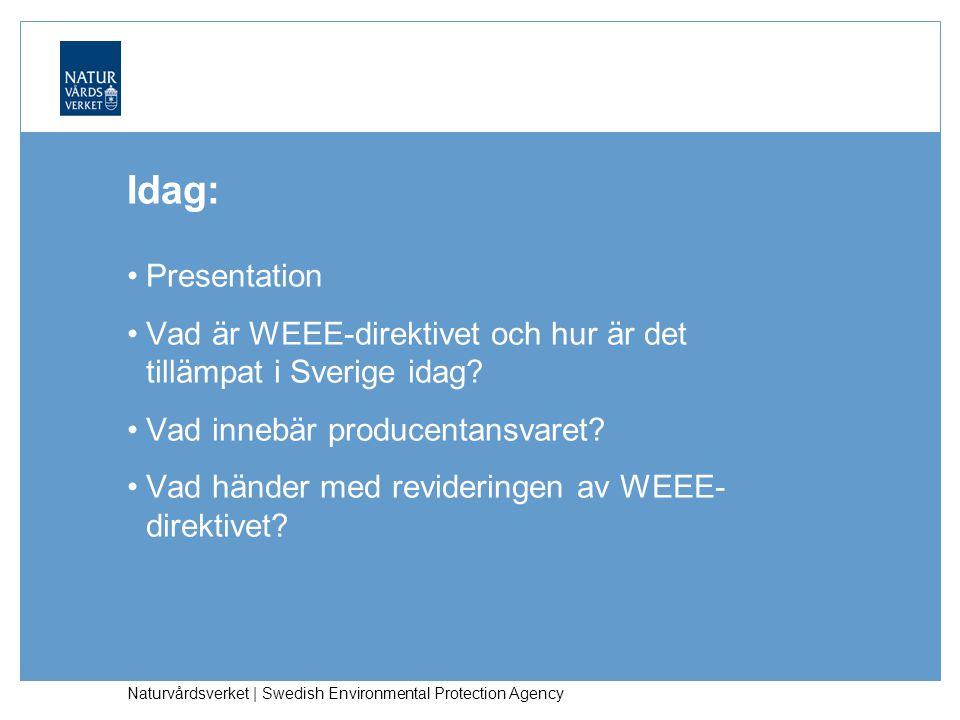 Naturvårdsverket | Swedish Environmental Protection Agency Idag: Presentation Vad är WEEE-direktivet och hur är det tillämpat i Sverige idag.