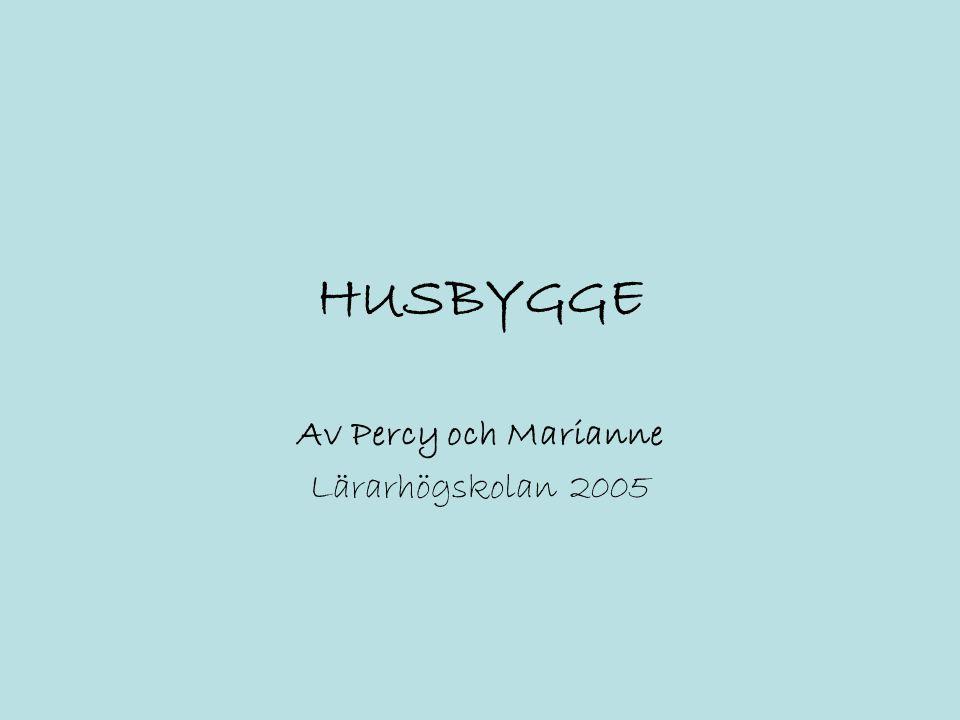 HUSBYGGE Av Percy och Marianne Lärarhögskolan 2005