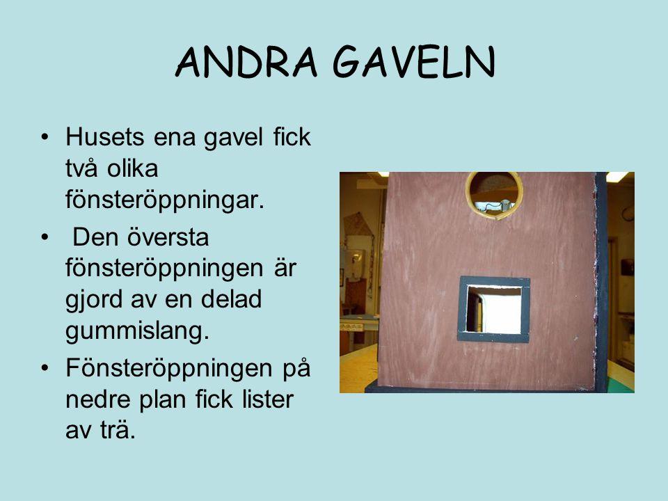 ANDRA GAVELN Husets ena gavel fick två olika fönsteröppningar. Den översta fönsteröppningen är gjord av en delad gummislang. Fönsteröppningen på nedre