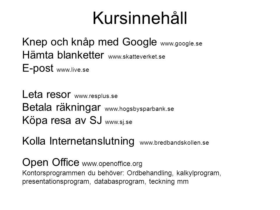 Kursinnehåll Knep och knåp med Google www.google.se Hämta blanketter www.skatteverket.se E-post www.live.se Leta resor www.resplus.se Betala räkningar