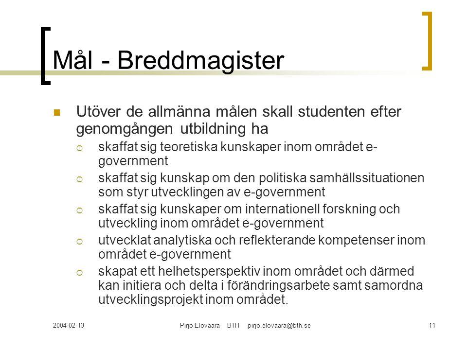 2004-02-13Pirjo Elovaara BTH pirjo.elovaara@bth.se11 Mål - Breddmagister Utöver de allmänna målen skall studenten efter genomgången utbildning ha  sk