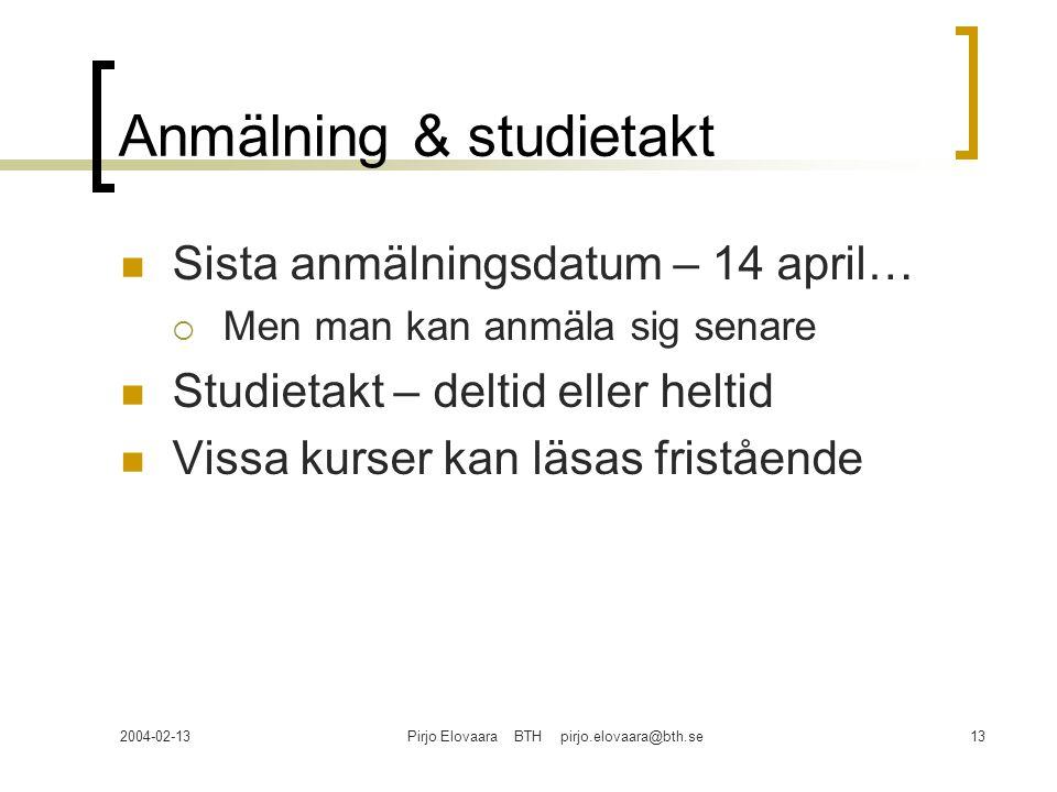 2004-02-13Pirjo Elovaara BTH pirjo.elovaara@bth.se13 Anmälning & studietakt Sista anmälningsdatum – 14 april…  Men man kan anmäla sig senare Studieta