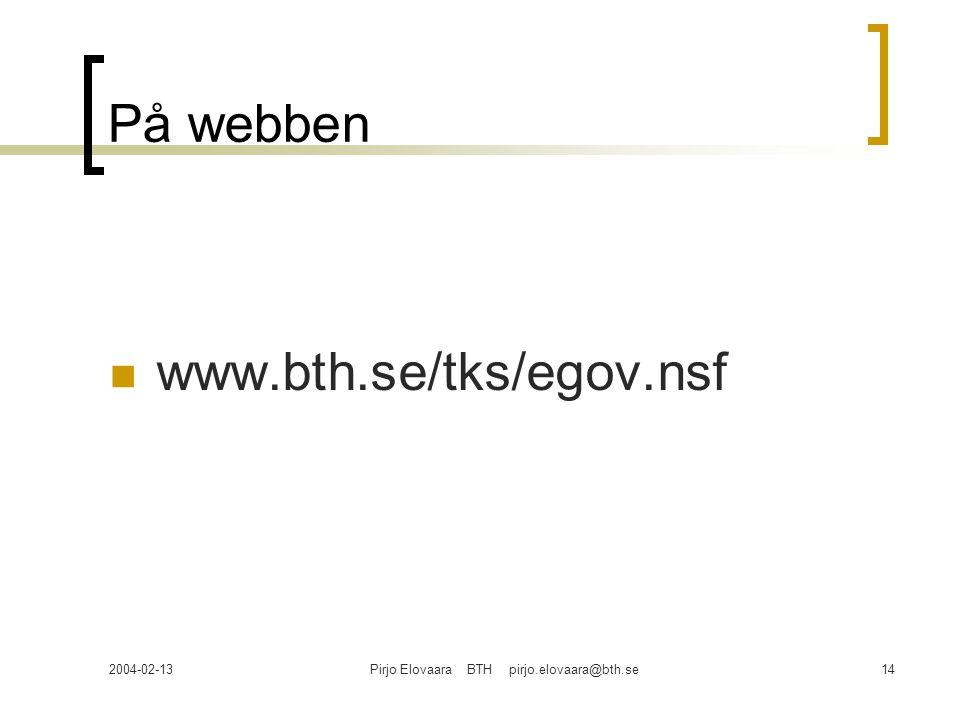 2004-02-13Pirjo Elovaara BTH pirjo.elovaara@bth.se14 På webben www.bth.se/tks/egov.nsf