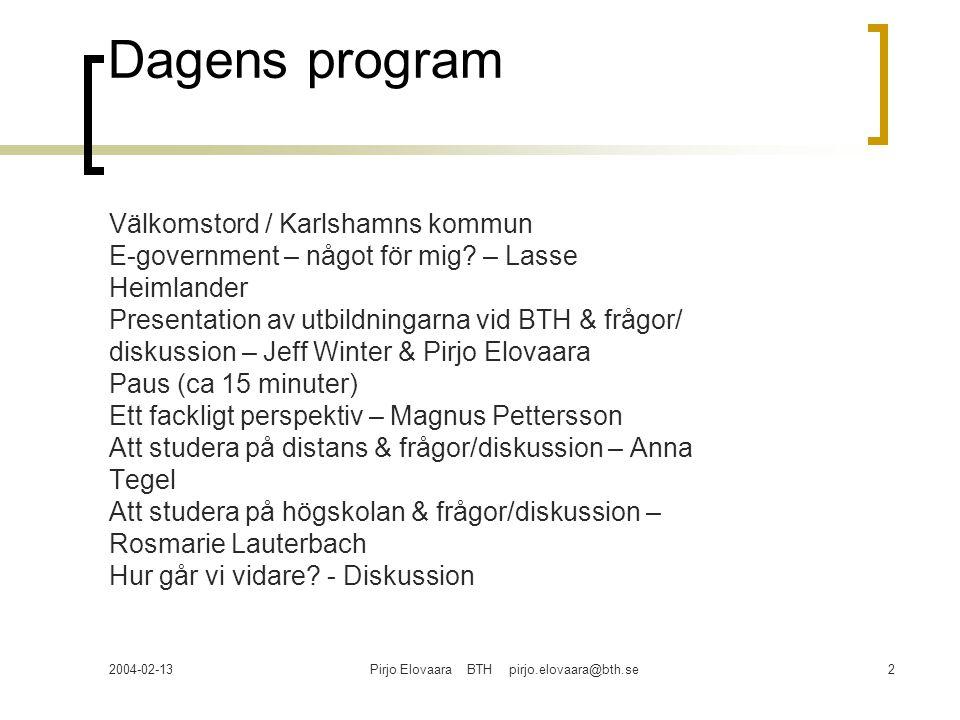 2004-02-13Pirjo Elovaara BTH pirjo.elovaara@bth.se2 Dagens program Välkomstord / Karlshamns kommun E-government – något för mig? – Lasse Heimlander Pr