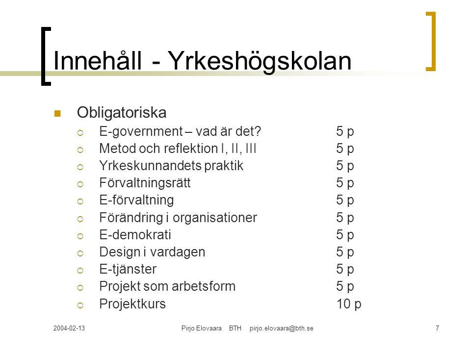 2004-02-13Pirjo Elovaara BTH pirjo.elovaara@bth.se7 Innehåll - Yrkeshögskolan Obligatoriska  E-government – vad är det? 5 p  Metod och reflektion I,