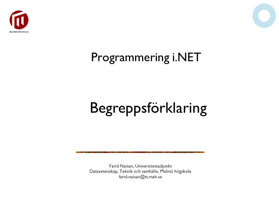 Programmering i.NET Farid Naisan, Universitetsadjunkt Datavetenskap, Teknik och samhälle, Malmö högskola farid.naisan@ts.mah.se Begreppsförklaring