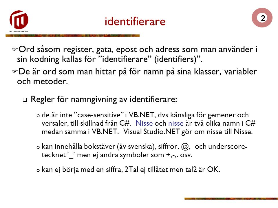 2 identifierare  Ord såsom register, gata, epost och adress som man använder i sin kodning kallas för identifierare (identifiers) .