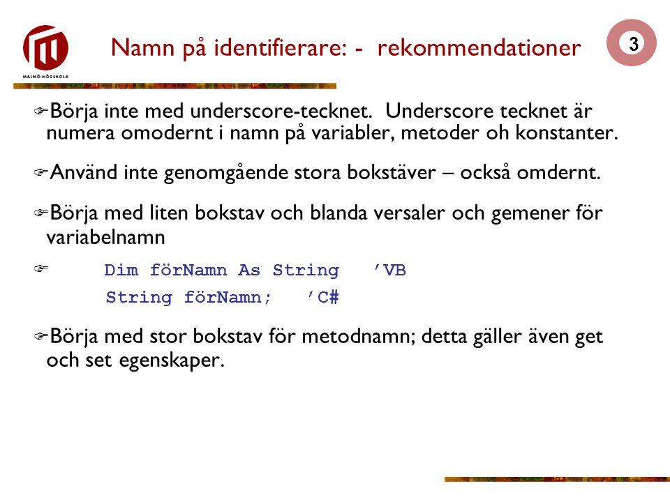 3 Namn på identifierare: - rekommendationer  Börja inte med underscore-tecknet.
