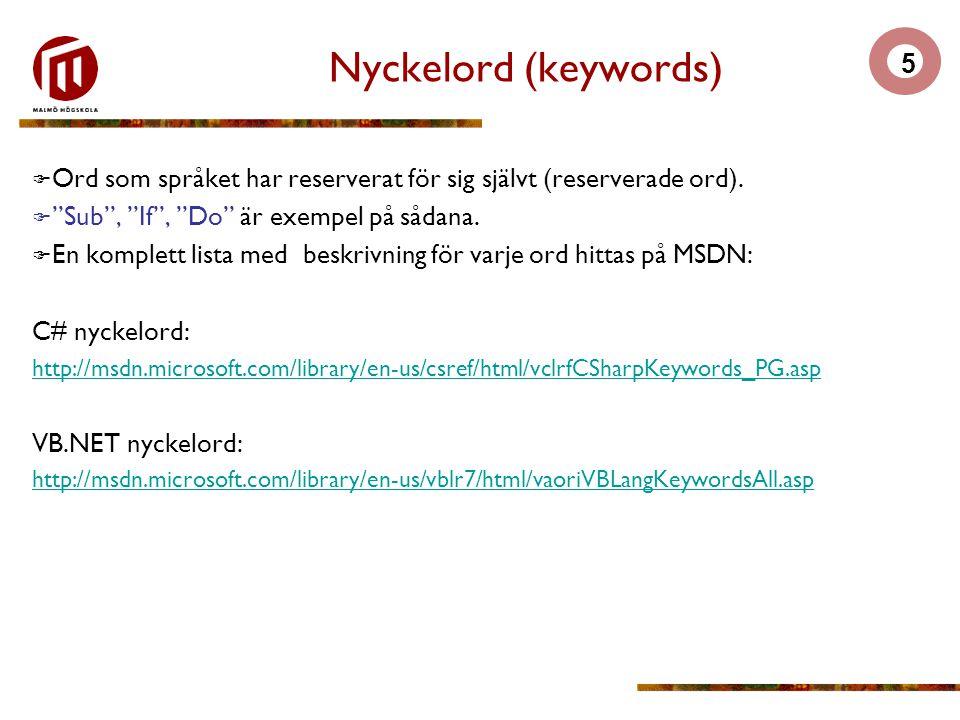5 Nyckelord (keywords)  Ord som språket har reserverat för sig självt (reserverade ord).
