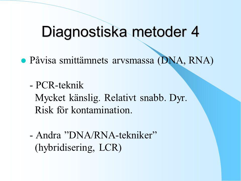 Diagnostiska metoder 4 l Påvisa smittämnets arvsmassa (DNA, RNA) - PCR-teknik Mycket känslig.
