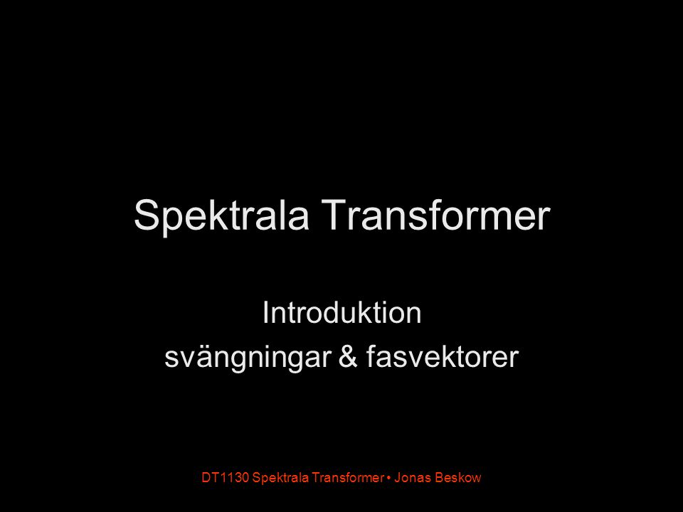 Fourierserier f(t) = a 1 cos t + b 1 sin t + a 2 cos 2t + b 2 sin 2t + a 3 cos 3t + b 3 sin 3t + … DT1130 Spektrala Transformer Jonas Beskow