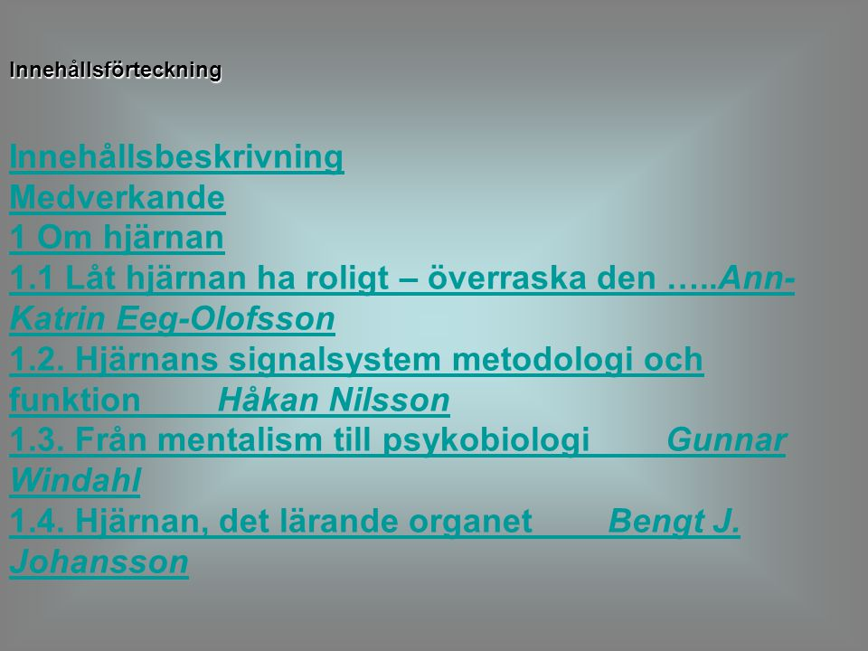 Innehållsförteckning Innehållsbeskrivning Medverkande 1 Om hjärnan 1.1 Låt hjärnan ha roligt – överraska den …..Ann- Katrin Eeg-Olofsson 1.2. Hjärnans