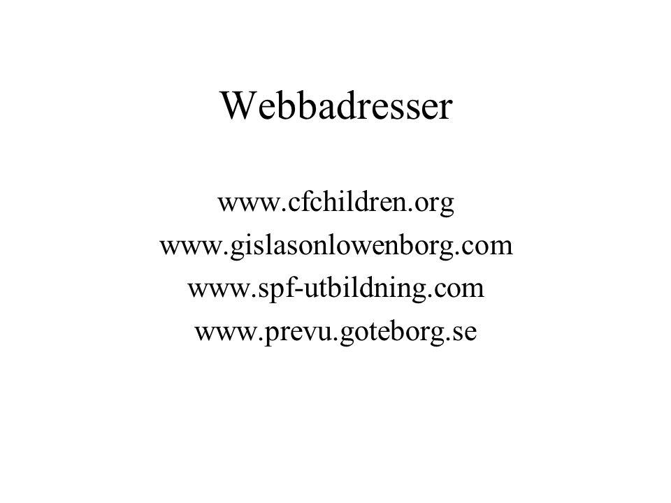 Webbadresser www.cfchildren.org www.gislasonlowenborg.com www.spf-utbildning.com www.prevu.goteborg.se