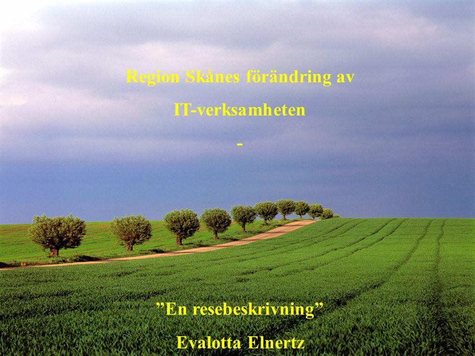 ITT - InformationsTeknikTjänster Förvaltningsledning 2007-04-16 1 Region Skånes förändring av IT-verksamheten - En resebeskrivning Evalotta Elnertz