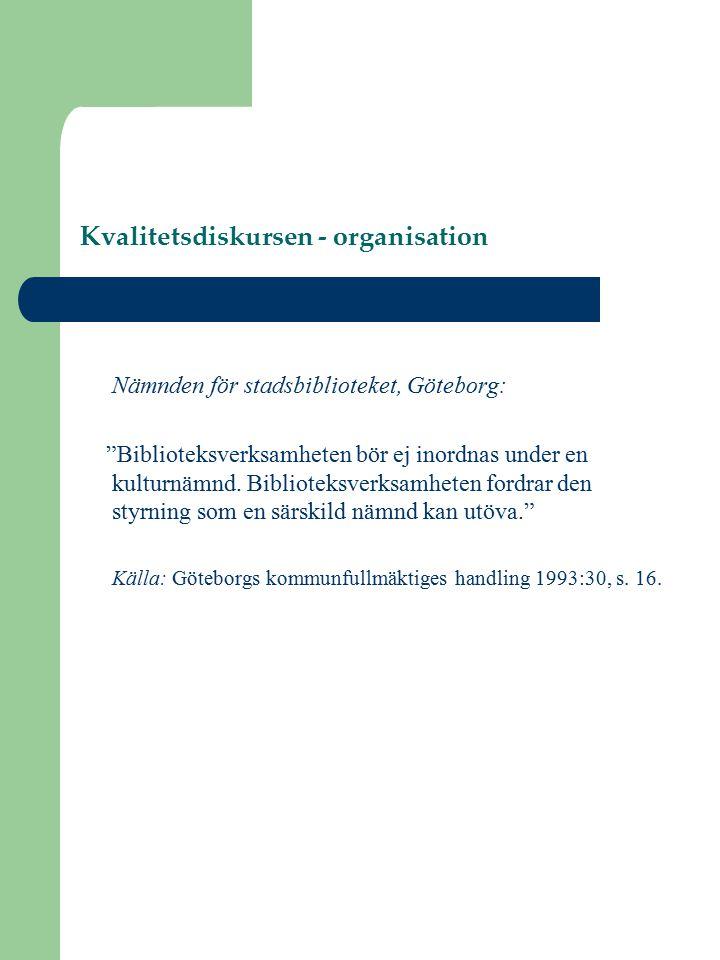 """Kvalitetsdiskursen - organisation Nämnden för stadsbiblioteket, Göteborg: """"Biblioteksverksamheten bör ej inordnas under en kulturnämnd. Biblioteksverk"""
