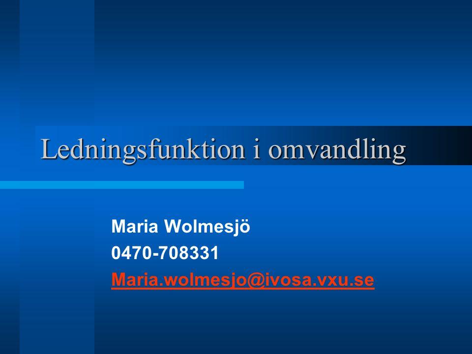 Ledningsfunktion i omvandling Maria Wolmesjö 0470-708331 Maria.wolmesjo@ivosa.vxu.se