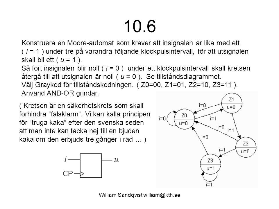 William Sandqvist william@kth.se 10.6 Konstruera en Moore-automat som kräver att insignalen är lika med ett ( i = 1 ) under tre på varandra följande k