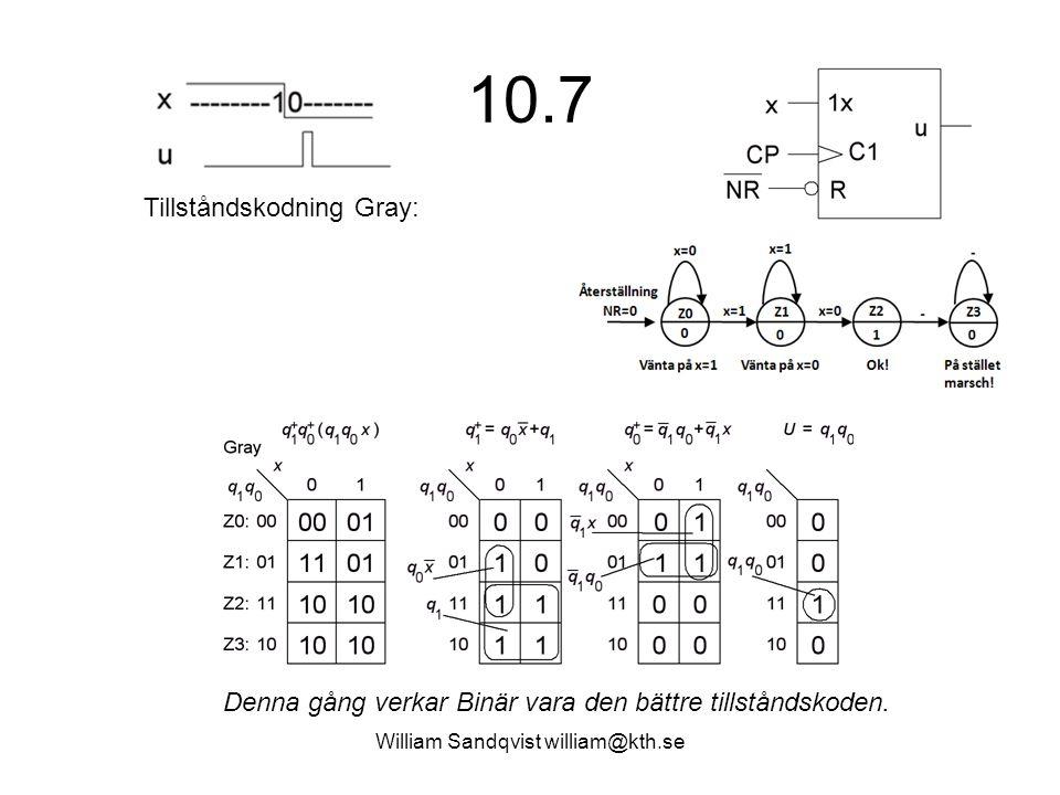 William Sandqvist william@kth.se 10.7 Tillståndskodning Gray: Denna gång verkar Binär vara den bättre tillståndskoden.