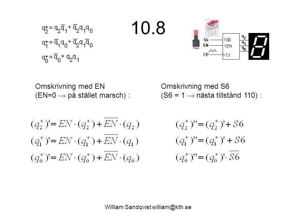 William Sandqvist william@kth.se 10.8 Omskrivning med EN (EN=0  på stället marsch) : Omskrivning med S6 (S6 = 1  nästa tillstånd 110) :