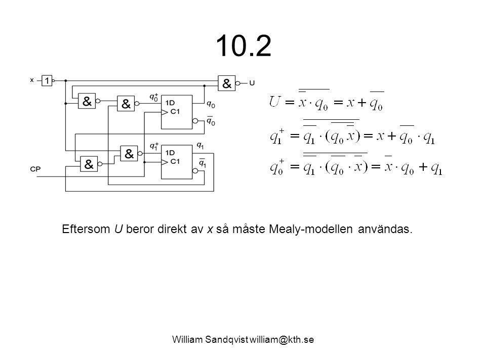 William Sandqvist william@kth.se 10.2 Eftersom U beror direkt av x så måste Mealy-modellen användas.