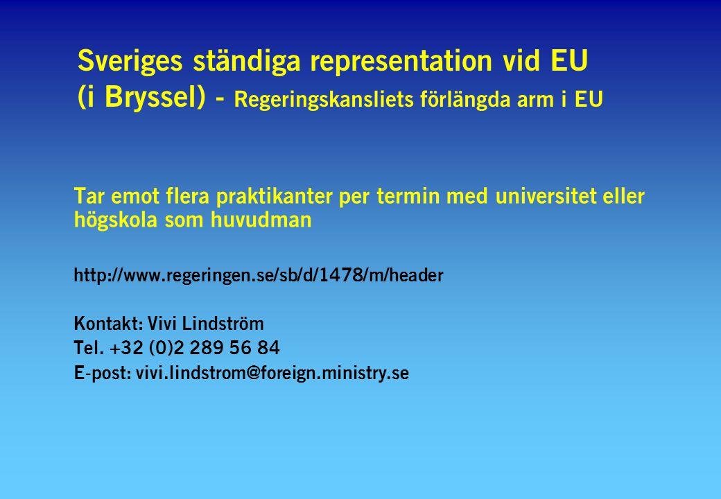 Sveriges ständiga representation vid EU (i Bryssel) - Regeringskansliets förlängda arm i EU Tar emot flera praktikanter per termin med universitet ell