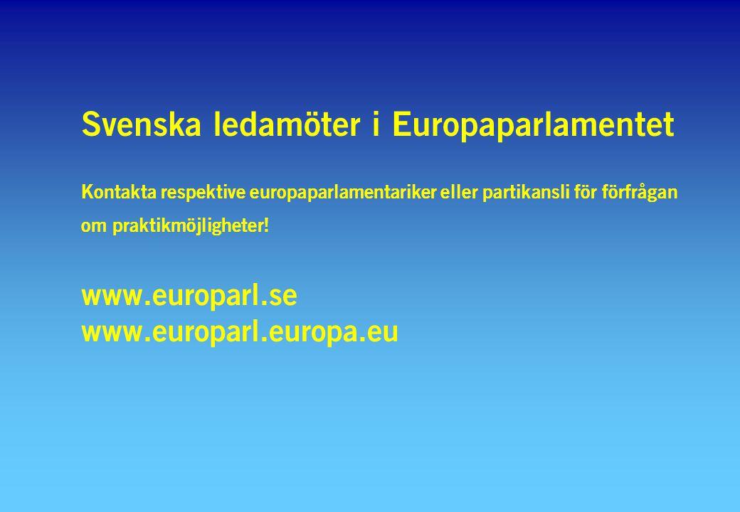 Svenska ledamöter i Europaparlamentet Kontakta respektive europaparlamentariker eller partikansli för förfrågan om praktikmöjligheter! www.europarl.se