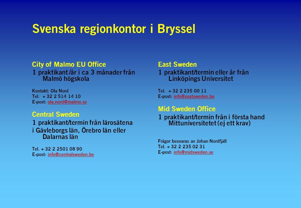 Svenska regionkontor i Bryssel City of Malmo EU Office 1 praktikant /år i ca 3 månader från Malmö högskola Kontakt: Ola Nord Tel.