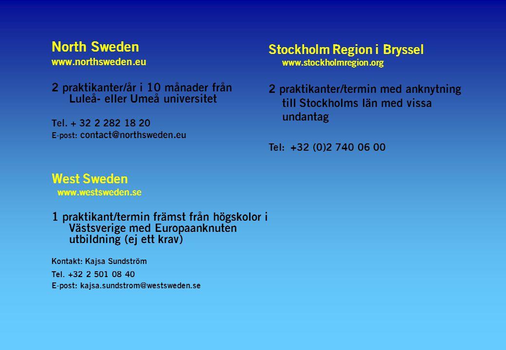 North Sweden www.northsweden.eu 2 praktikanter/år i 10 månader från Luleå- eller Umeå universitet Tel. + 32 2 282 18 20 E-post: contact@northsweden.eu