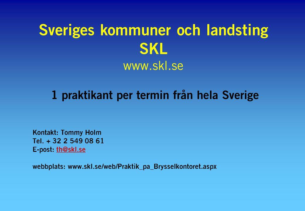 Sveriges kommuner och landsting SKL www.skl.se 1 praktikant per termin från hela Sverige Kontakt: Tommy Holm Tel. + 32 2 549 08 61 E-post: th@skl.seth