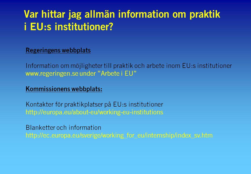 Var hittar jag allmän information om praktik i EU:s institutioner? Regeringens webbplats Information om möjligheter till praktik och arbete inom EU:s