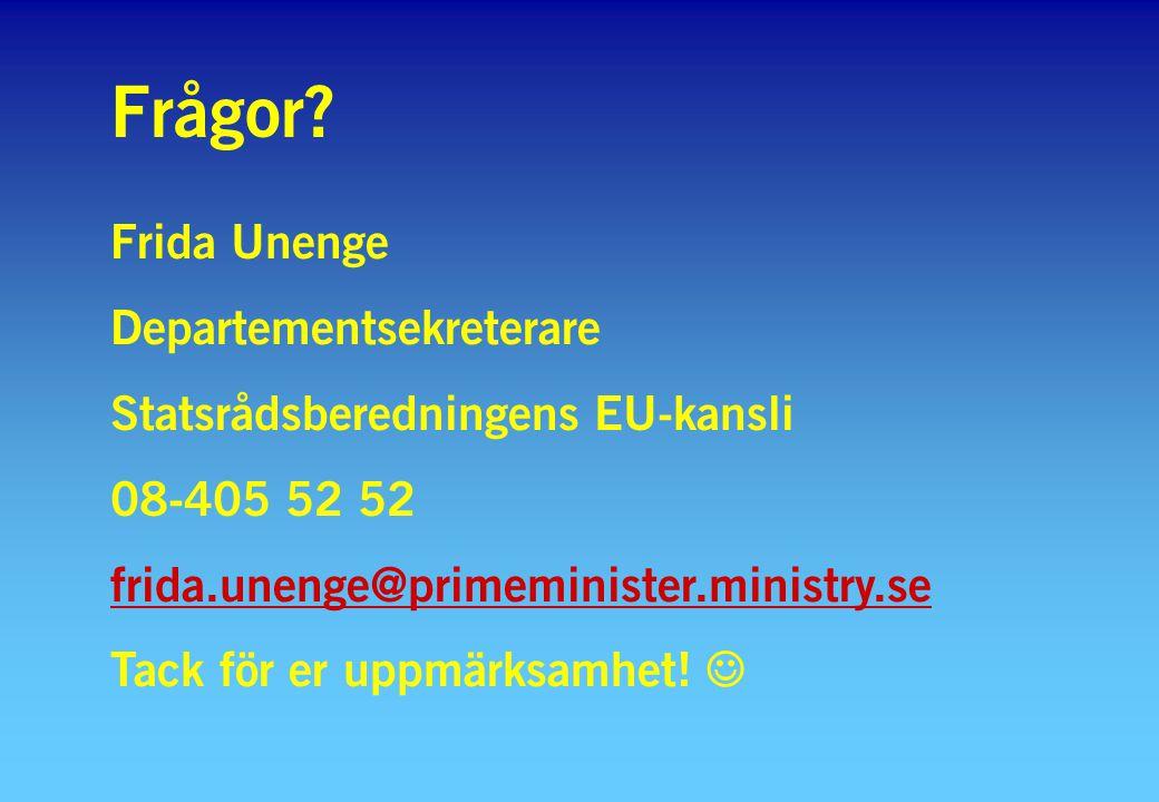 Frågor? Frida Unenge Departementsekreterare Statsrådsberedningens EU-kansli 08-405 52 52 frida.unenge@primeminister.ministry.se Tack för er uppmärksam