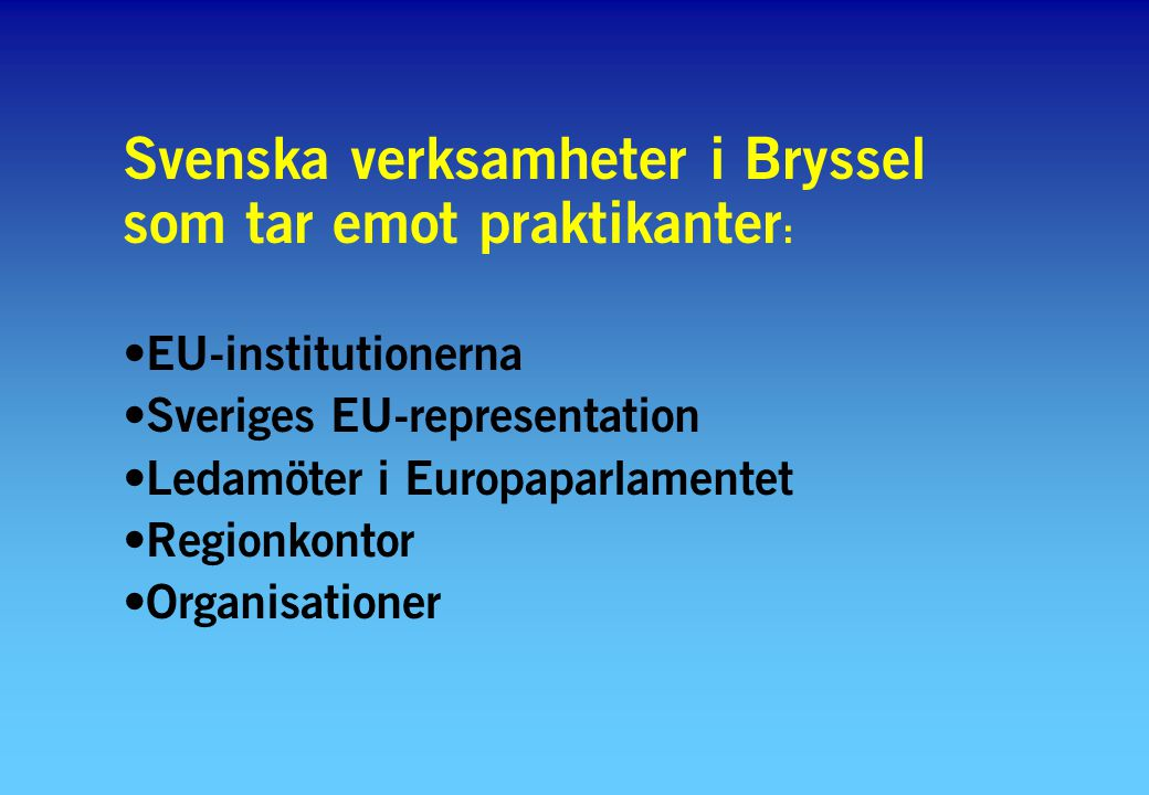Svenska verksamheter i Bryssel som tar emot praktikanter : EU-institutionerna Sveriges EU-representation Ledamöter i Europaparlamentet Regionkontor Organisationer