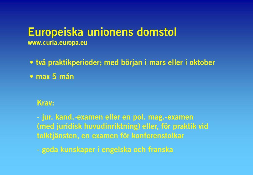 Europeiska unionens domstol www.curia.europa.eu två praktikperioder; med början i mars eller i oktober max 5 mån Krav: - jur. kand.-examen eller en po