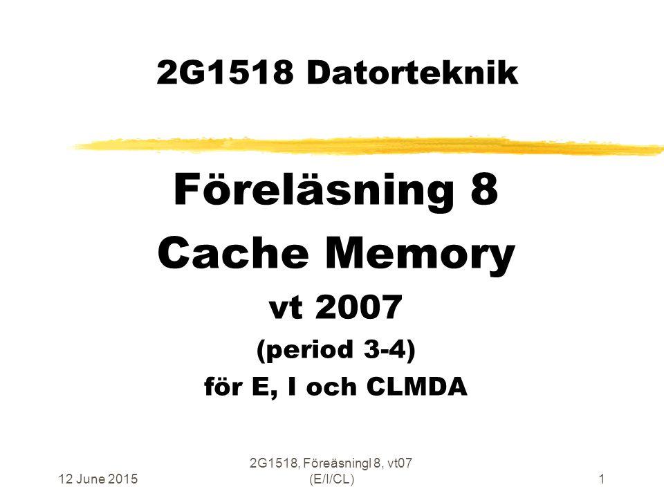 12 June 2015 2G1518, Föreäsningl 8, vt07 (E/I/CL)12 Lokalitet Rumslokalitet  Rumslokalitet (Spatial Locality) En minnescell med en adress som ligger nära en minnescell som nyligen har refererats har större sannolikhet att bli refererad än andra minnesceller  Typexempel är sekvensiella program samt vektor- och matris-beräkningar