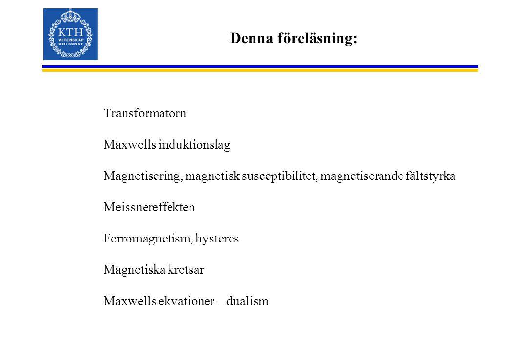 Denna föreläsning: Transformatorn Maxwells induktionslag Magnetisering, magnetisk susceptibilitet, magnetiserande fältstyrka Meissnereffekten Ferromag