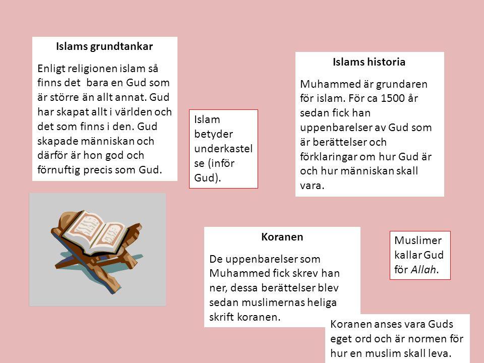 Islams grundtankar Enligt religionen islam så finns det bara en Gud som är större än allt annat. Gud har skapat allt i världen och det som finns i den