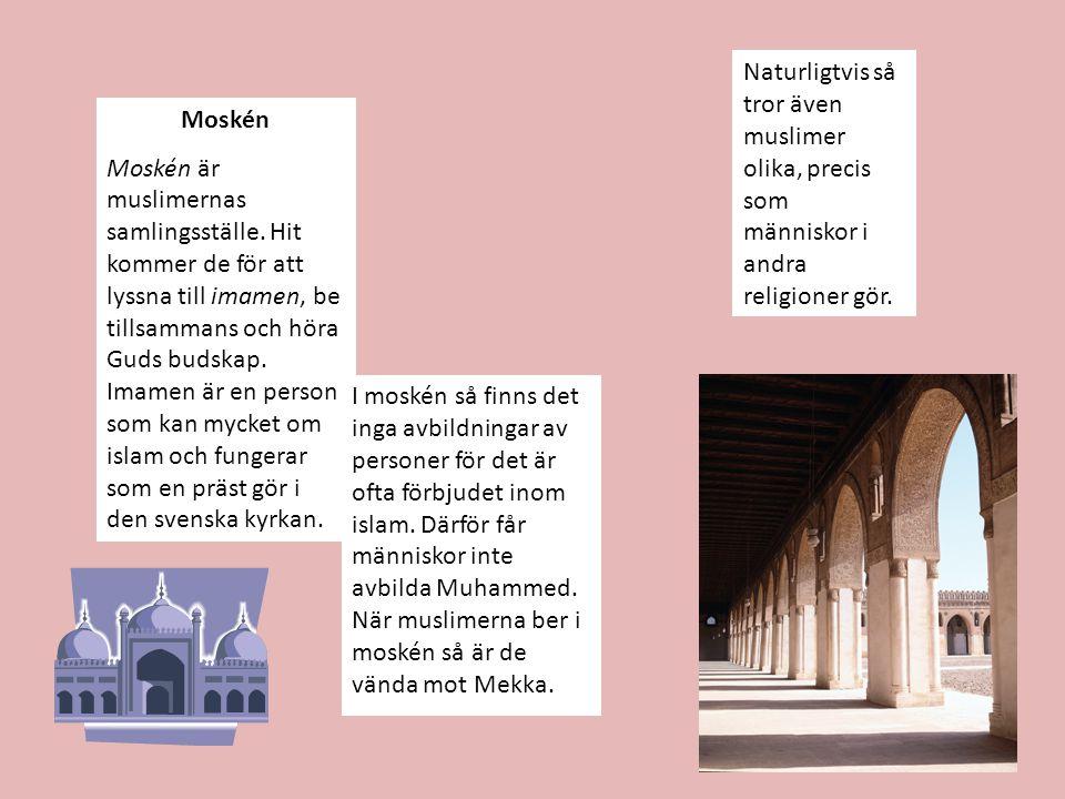 Moskén Moskén är muslimernas samlingsställe. Hit kommer de för att lyssna till imamen, be tillsammans och höra Guds budskap. Imamen är en person som k