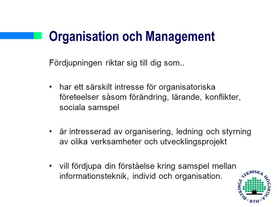 Mål - Organisation och Management Öka förståelsen för olika organisatoriska processer på såväl organisationsnivå som individ-/gruppnivå Öka förståelsen för olika organisatoriska processer utifrån flera perspektiv, framförallt utifrån lednings-/managementperspektiv och medarbetarperspektiv Öka kunskapen om centrala företeelser och begrepp, relaterade till organisatoriska processer.
