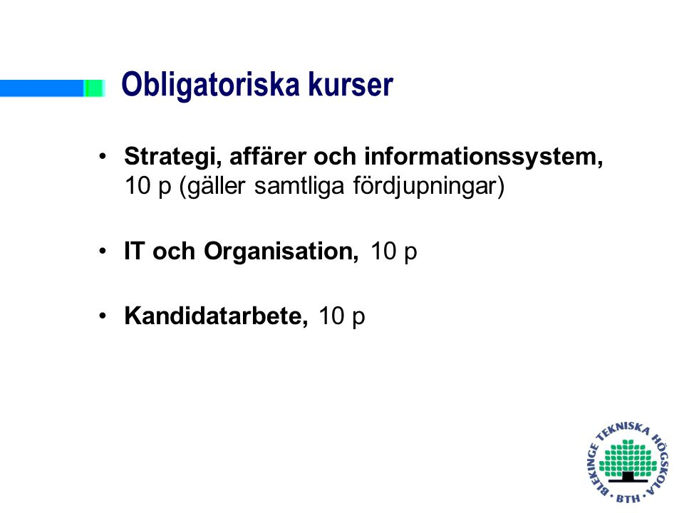 Obligatoriska kurser Strategi, affärer och informationssystem, 10 p (gäller samtliga fördjupningar) IT och Organisation, 10 p Kandidatarbete, 10 p
