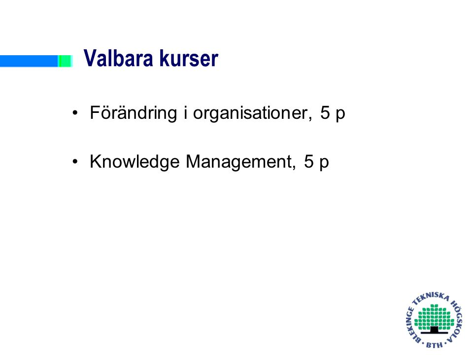 Valbara kurser Förändring i organisationer, 5 p Knowledge Management, 5 p